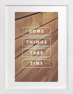 Some Things Take Time Art Print