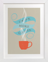Drink More Coffee  Limited Edition Art Print