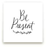 Be Present by Kelly Nasuta
