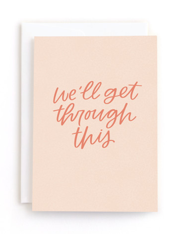 We'll Get Through This Friendship Greeting Cards